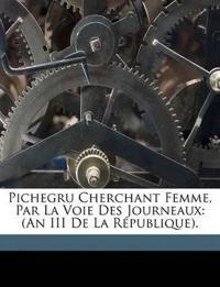 Pichegru Cherchant Femme, Par La Voie Des Journeaux: (An III De La République).