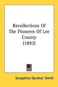 Recollections Of The Pioneers Of Lee County