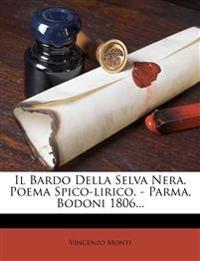 Il Bardo Della Selva Nera. Poema Spico-lirico. - Parma, Bodoni 1806...