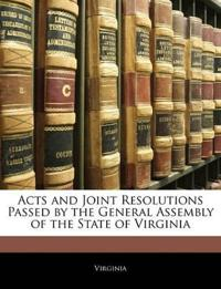 Acts and Joint Resolutions Passed by the General Assembly of the State of Virginia