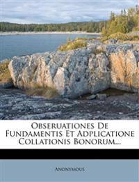 Obseruationes de Fundamentis Et Adplicatione Collationis Bonorum...