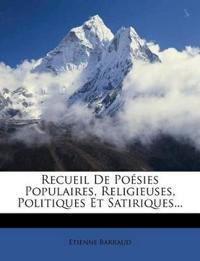 Recueil De Poésies Populaires, Religieuses, Politiques Et Satiriques...