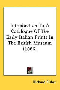 Introduction to a Catalogue of the Early Italian Prints in the British Museum