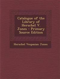 Catalogue of the Library of Herschel V. Jones - Primary Source Edition