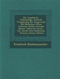 Die Angeborne, Vollstandige, Seitliche Verlagerung Der Eingeweide Des Menschen: (Situs Viscerum Totalis Lateralis Rarior, Solito Inversus); Fur Aerzte