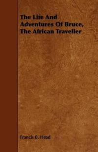 The Life and Adventures of Bruce, the African Traveller