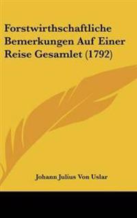 Forstwirthschaftliche Bemerkungen Auf Einer Reise Gesamlet (1792)