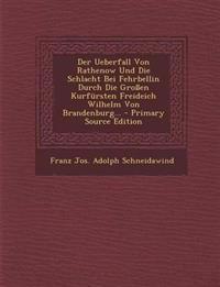 Der Ueberfall Von Rathenow Und Die Schlacht Bei Fehrbellin Durch Die Großen Kurfürsten Freideich Wilhelm Von Brandenburg...