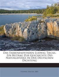 Das Farbenempfinden Ludwig Tiecks. Ein Beitrag Zur Geschichte Des Naturgefühls In Der Deutschen Dichtung
