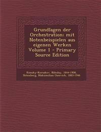 Grundlagen der Orchestration; mit Notenbeispielen aus eigenen Werken Volume 1