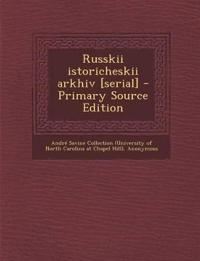 Russkii istoricheskii arkhiv [serial] - Primary Source Edition