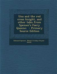 Una and the Red Cross Knight, and Other Tales from Spenser's Faery Queene; - Primary Source Edition