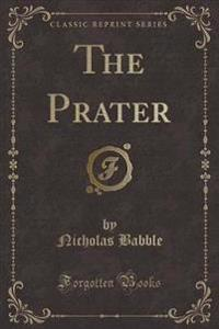 The Prater (Classic Reprint)