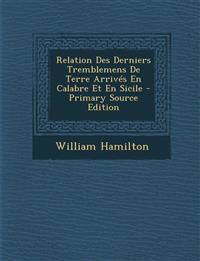 Relation Des Derniers Tremblemens De Terre Arrivés En Calabre Et En Sicile - Primary Source Edition