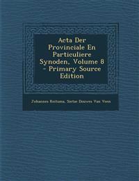 Acta Der Provinciale En Particuliere Synoden, Volume 8 - Primary Source Edition