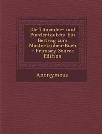 Die Tummler- Und Purzlertauben: Ein Beitrag Zum Mustertauben-Buch - Primary Source Edition