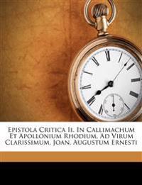 Epistola Critica Ii. In Callimachum Et Apollonium Rhodium, Ad Virum Clarissimum, Joan. Augustum Ernesti