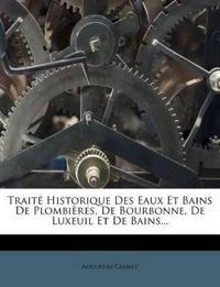 Traité Historique Des Eaux Et Bains De Plombières, De Bourbonne, De Luxeuil Et De Bains...