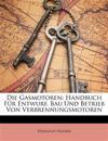Die Gasmotoren: Handbuch Für Entwurf, Bau Und Betrieb Von Verbrennungsmotoren