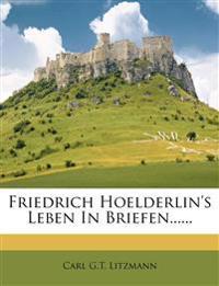 Friedrich Hoelderlin's Leben In Briefen......