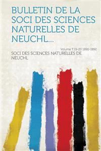 Bulletin de la Soci des sciences naturelles de Neuchl... Volume t.19-20 1890-1892