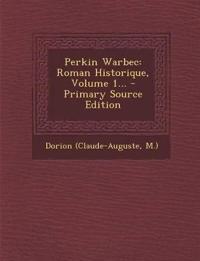 Perkin Warbec: Roman Historique, Volume 1...