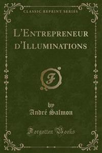 L'Entrepreneur D'Illuminations (Classic Reprint)