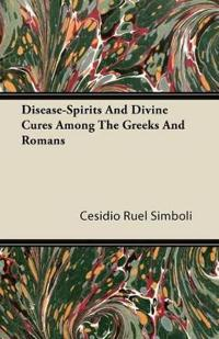 Disease-Spirits and Divine Cures Among the Greeks and Romans