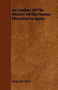 An Outline of the History of the Novela Picaresca in Spain