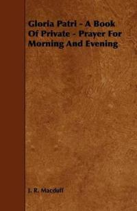 Gloria Patri - a Book of Private - Prayer for Morning and Evening