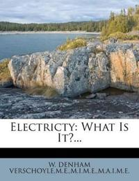 Electricty: What Is It?...