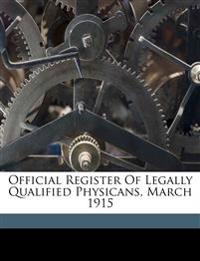 Official register of legally qualified physicans, March 1915