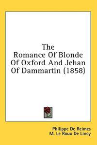 The Romance Of Blonde Of Oxford And Jehan Of Dammartin (1858)