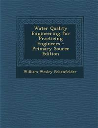 Water Quality Engineering for Practicing Engineers - Primary Source Edition
