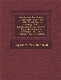 Geschichte Des Garde-Jäger-Bataillons: 1808-1888, Nebst Einem Anhang : Die 1. Kompagnie Des I. Reserve-Jäger-Bataillons Im Feldzuge 1870/71
