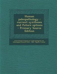 Human Paleopathology: Current Syntheses and Future Options - Primary Source Edition