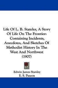 Life of L. B. Stateler, a Story of Life on the Frontier