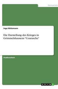 """Die Darstellung des Krieges in Grimmelshausens """"Courasche"""""""
