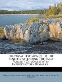 Practical Testimonies To The Benefits Attending The Early Payment Of Wages: With Introductory Remarks...