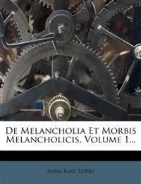 De Melancholia Et Morbis Melancholicis, Volume 1...