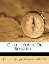 Chefs-d'uvre De Bossuet ..