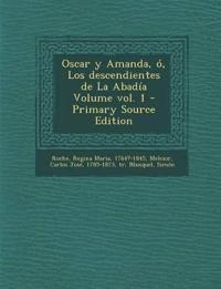 Oscar y Amanda, O, Los Descendientes de La Abadia Volume Vol. 1 - Primary Source Edition