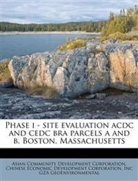 Phase i - site evaluation acdc and cedc bra parcels a and b, Boston, Massachusetts
