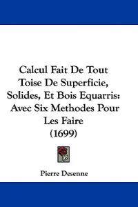 Calcul Fait De Tout Toise De Superficie, Solides, Et Bois Equarris
