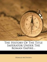 The History Of The Title Imperator Under The Roman Empire...