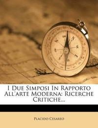 I Due Simposi In Rapporto All'arte Moderna: Ricerche Critiche...