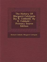 The History Of Margaret Catchpole [by R. Cobbold]. By R. Cobbold - Primary Source Edition