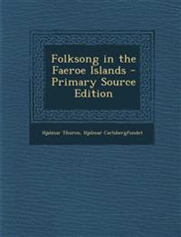 Folksong in the Faeroe Islands - Primary Source Edition
