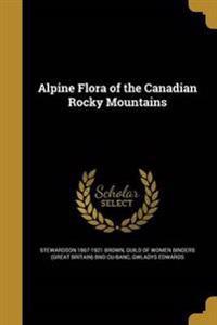 ALPINE FLORA OF THE CANADIAN R