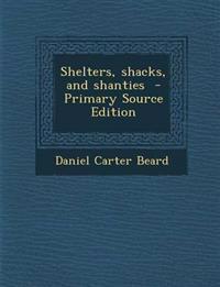 Shelters, shacks, and shanties
